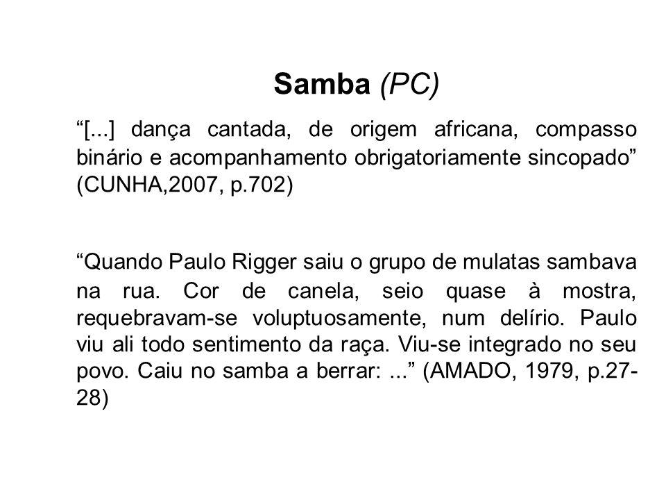 Samba (PC) [...] dança cantada, de origem africana, compasso binário e acompanhamento obrigatoriamente sincopado (CUNHA,2007, p.702)